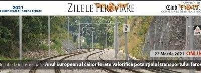 23 martie 2021 Conferința Zilele Feroviare – Anul European al căilor ferate valorifică potențialul transportului feroviar